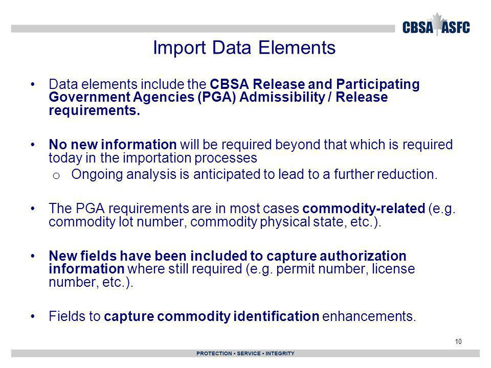 Import Data Elements Data elements include the CBSA Release and Participating Government Agencies (PGA) Admissibility / Release requirements.