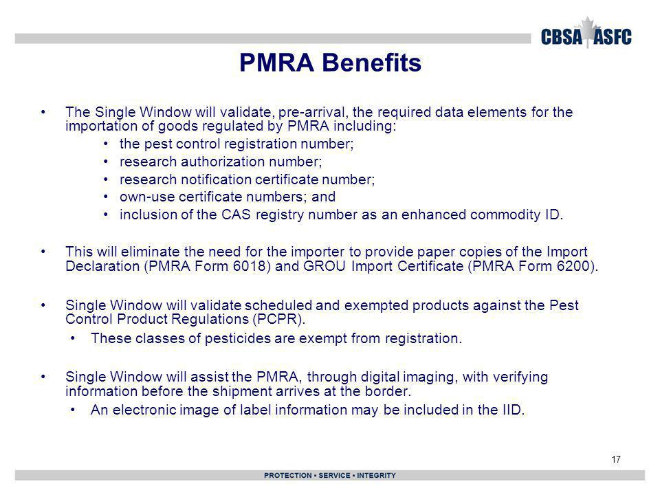PMRA Benefits The Single Window will validate, pre-arrival, the required data elements for the importation of goods regulated by PMRA including: