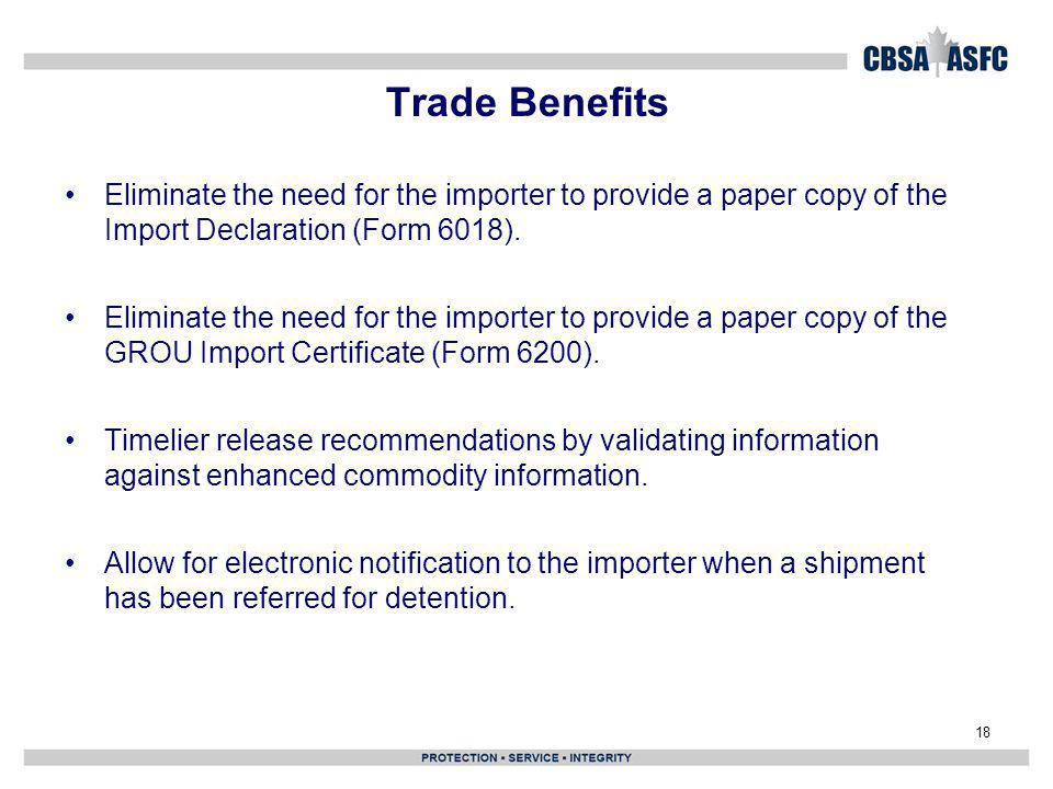 Trade Benefits Eliminate the need for the importer to provide a paper copy of the Import Declaration (Form 6018).