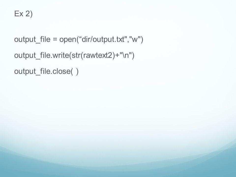 Ex 2) output_file = open( dir/output. txt , w ) output_file