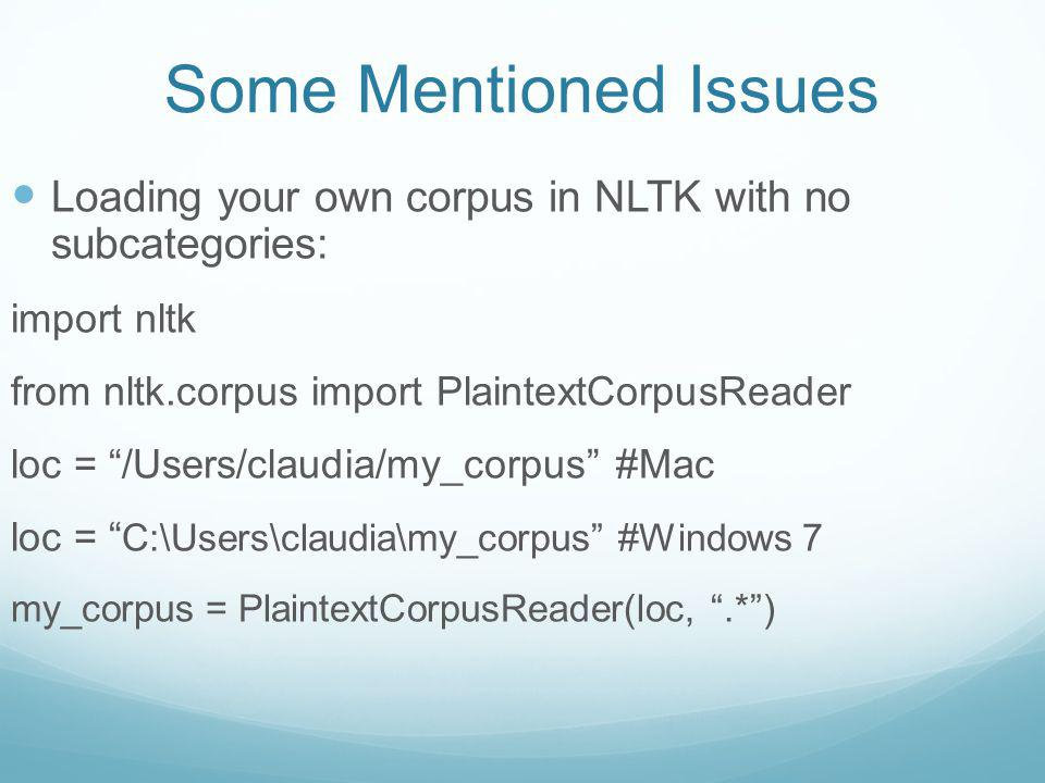 Some Mentioned Issues Loading your own corpus in NLTK with no subcategories: import nltk. from nltk.corpus import PlaintextCorpusReader.