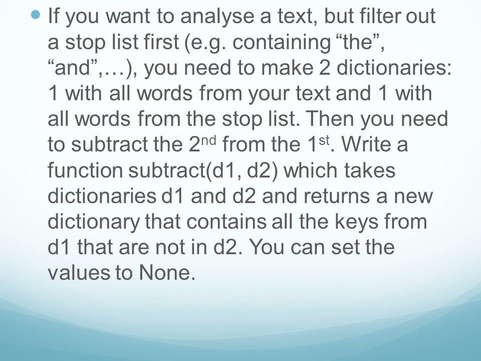 If you want to analyse a text, but filter out a stop list first (e. g