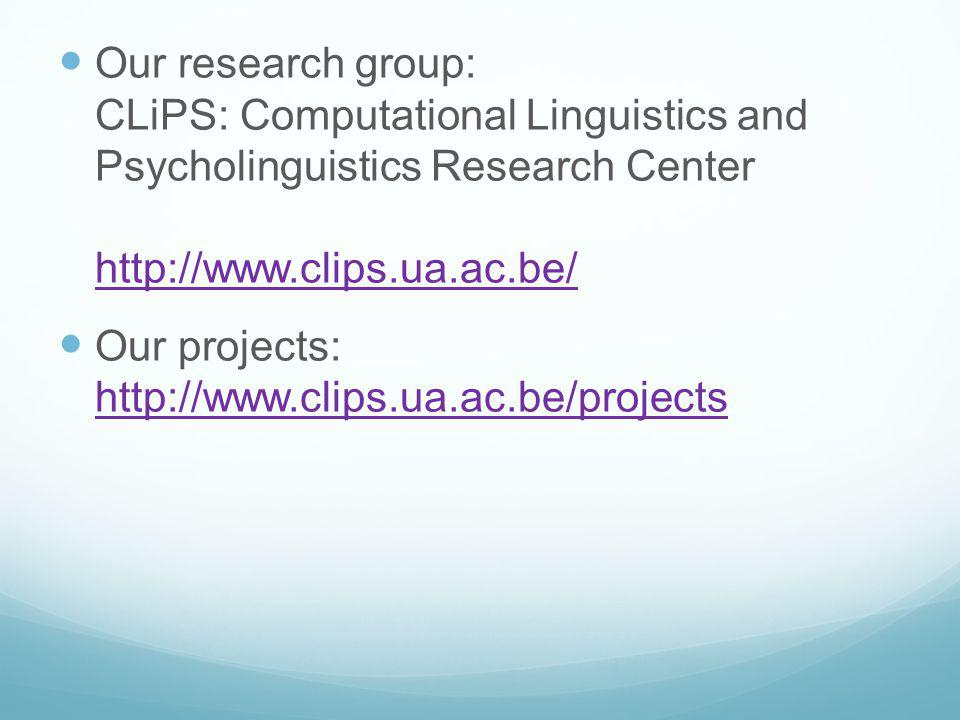 Our research group: CLiPS: Computational Linguistics and Psycholinguistics Research Center http://www.clips.ua.ac.be/