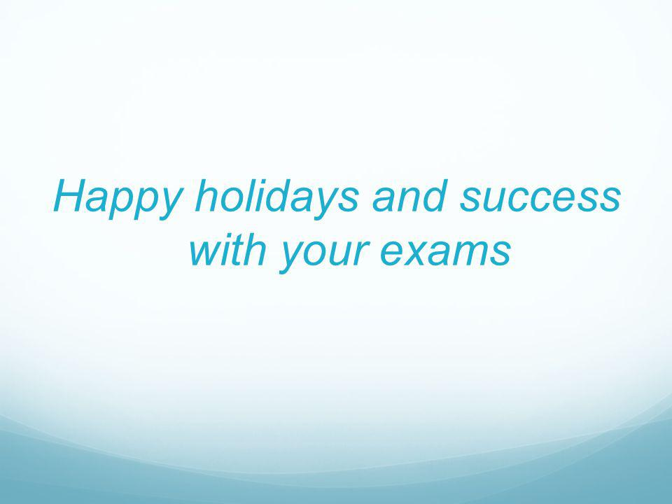 Happy holidays and success with your exams