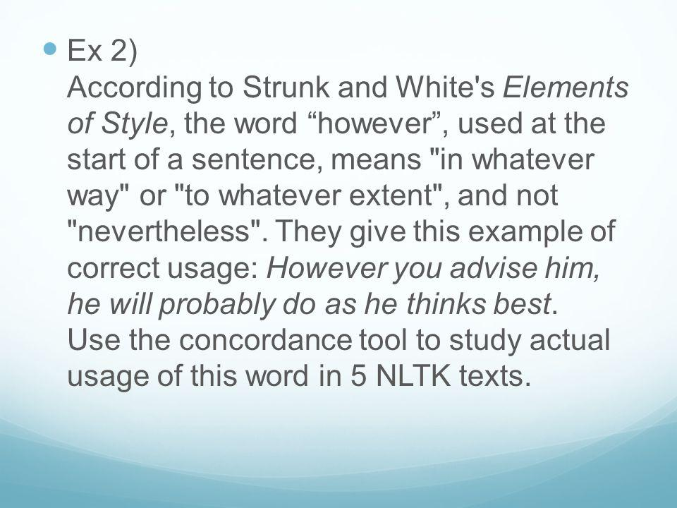 Ex 2) According to Strunk and White s Elements of Style, the word however , used at the start of a sentence, means in whatever way or to whatever extent , and not nevertheless .