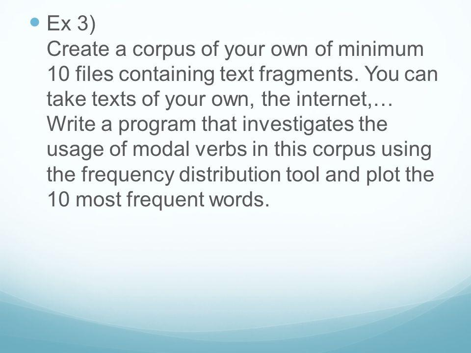 Ex 3) Create a corpus of your own of minimum 10 files containing text fragments.