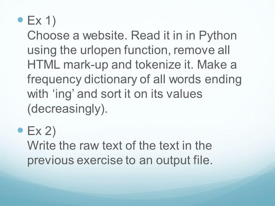 Ex 1) Choose a website. Read it in in Python using the urlopen function, remove all HTML mark-up and tokenize it. Make a frequency dictionary of all words ending with 'ing' and sort it on its values (decreasingly).