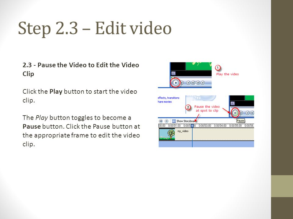 Step 2.3 – Edit video 2.3 - Pause the Video to Edit the Video Clip