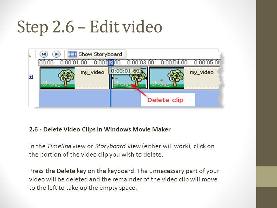 Step 2.6 – Edit video 2.6 - Delete Video Clips in Windows Movie Maker