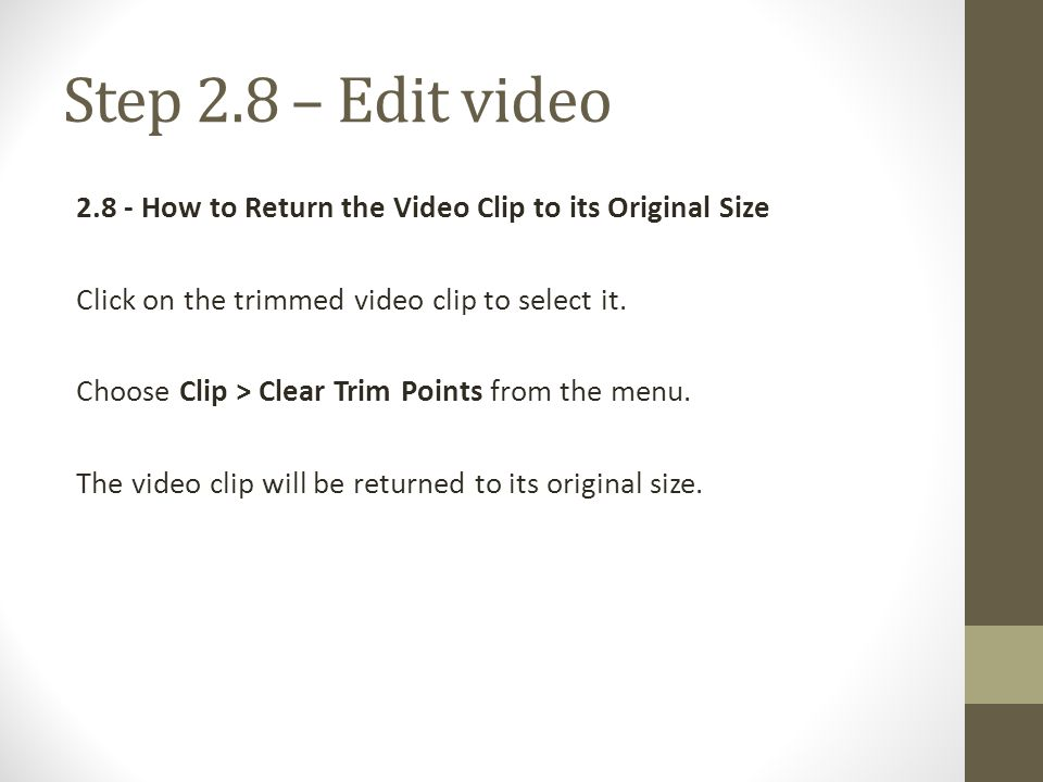 Step 2.8 – Edit video 2.8 - How to Return the Video Clip to its Original Size. Click on the trimmed video clip to select it.