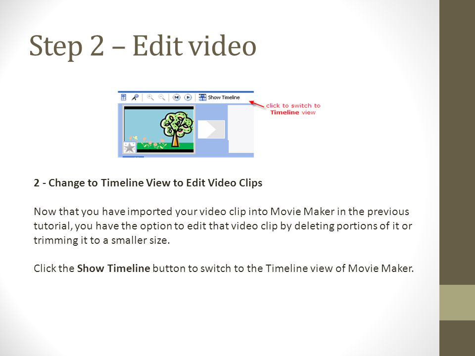 Step 2 – Edit video 2 - Change to Timeline View to Edit Video Clips