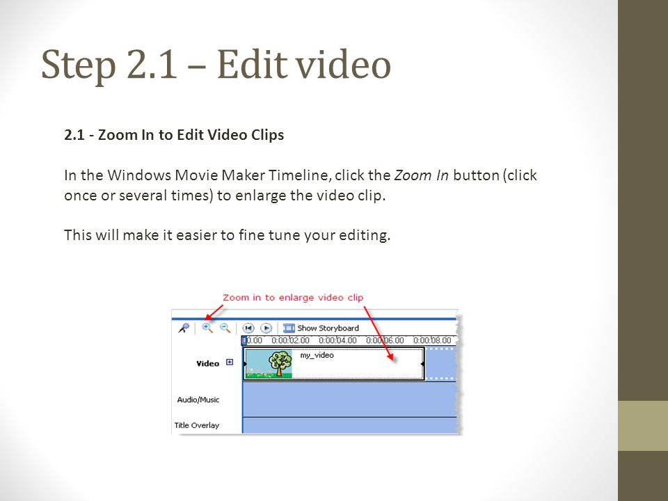 Step 2.1 – Edit video Zoom In to Edit Video Clips