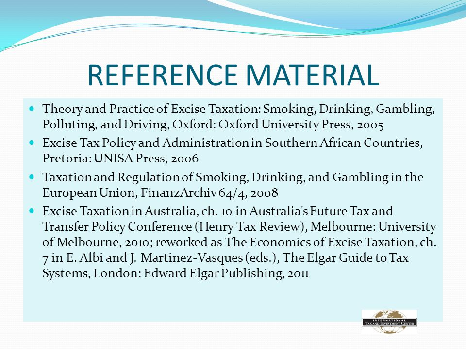 REFERENCE MATERIAL Theory and Practice of Excise Taxation: Smoking, Drinking, Gambling, Polluting, and Driving, Oxford: Oxford University Press, 2005.