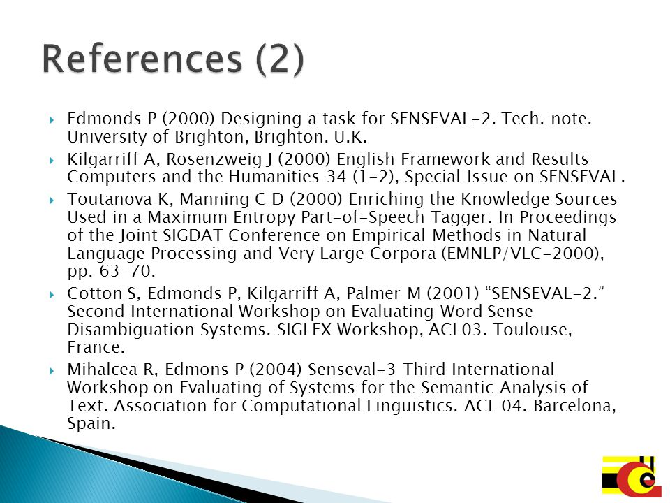 References (2) Edmonds P (2000) Designing a task for SENSEVAL-2. Tech. note. University of Brighton, Brighton. U.K.