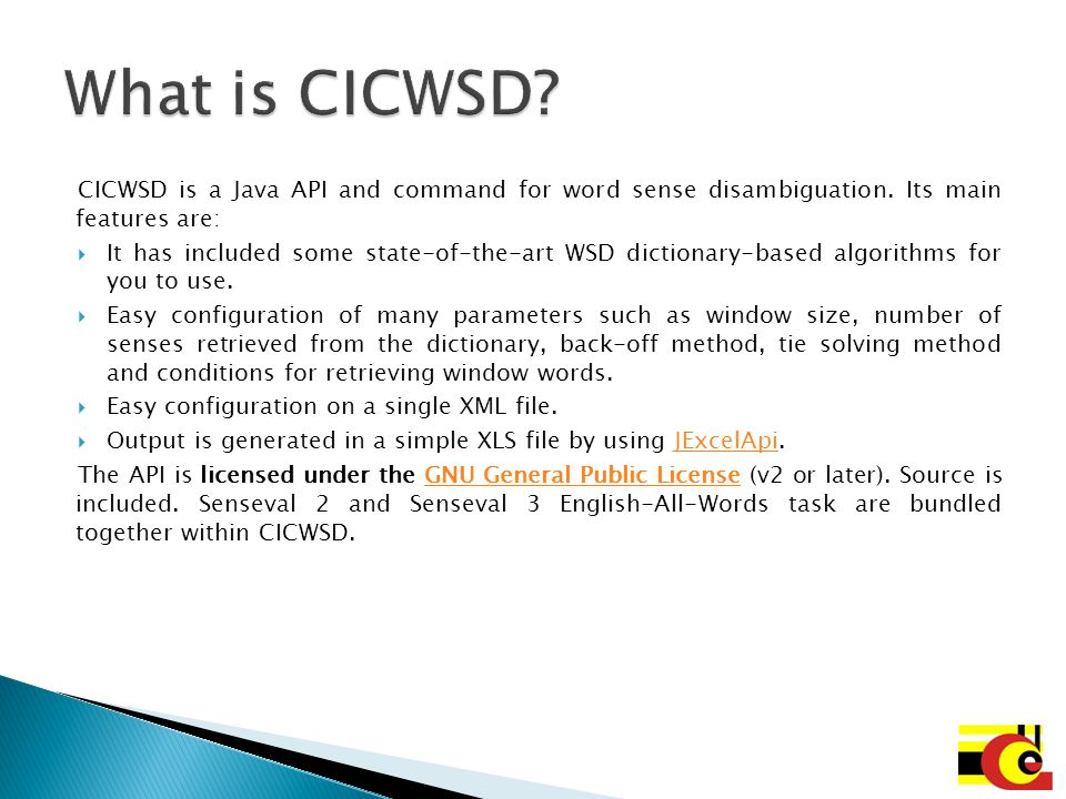 What is CICWSD CICWSD is a Java API and command for word sense disambiguation. Its main features are: