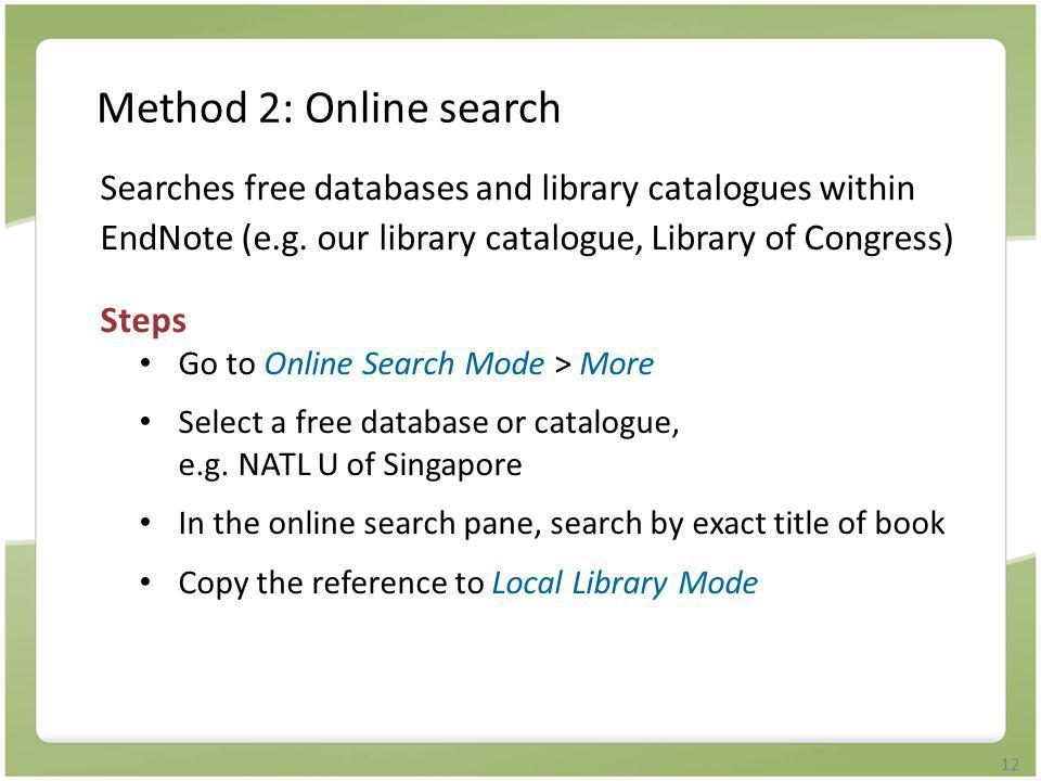 Method 2: Online search Searches free databases and library catalogues within EndNote (e.g. our library catalogue, Library of Congress)