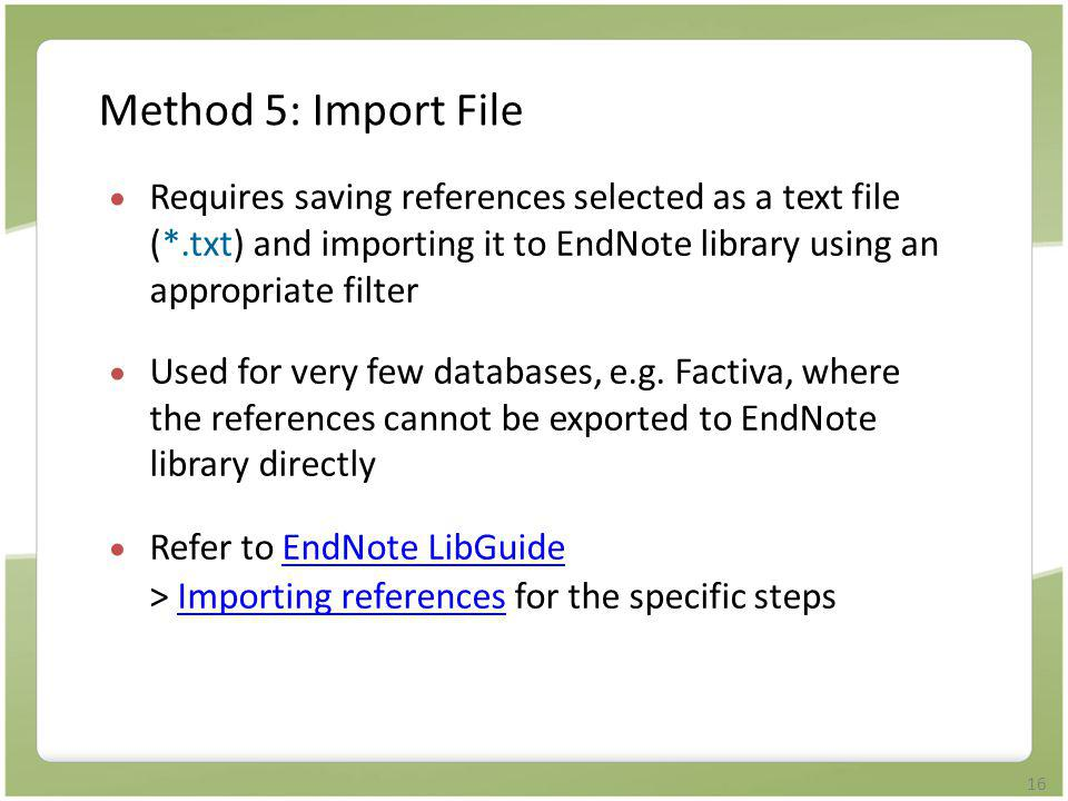Method 5: Import File Requires saving references selected as a text file (*.txt) and importing it to EndNote library using an appropriate filter.