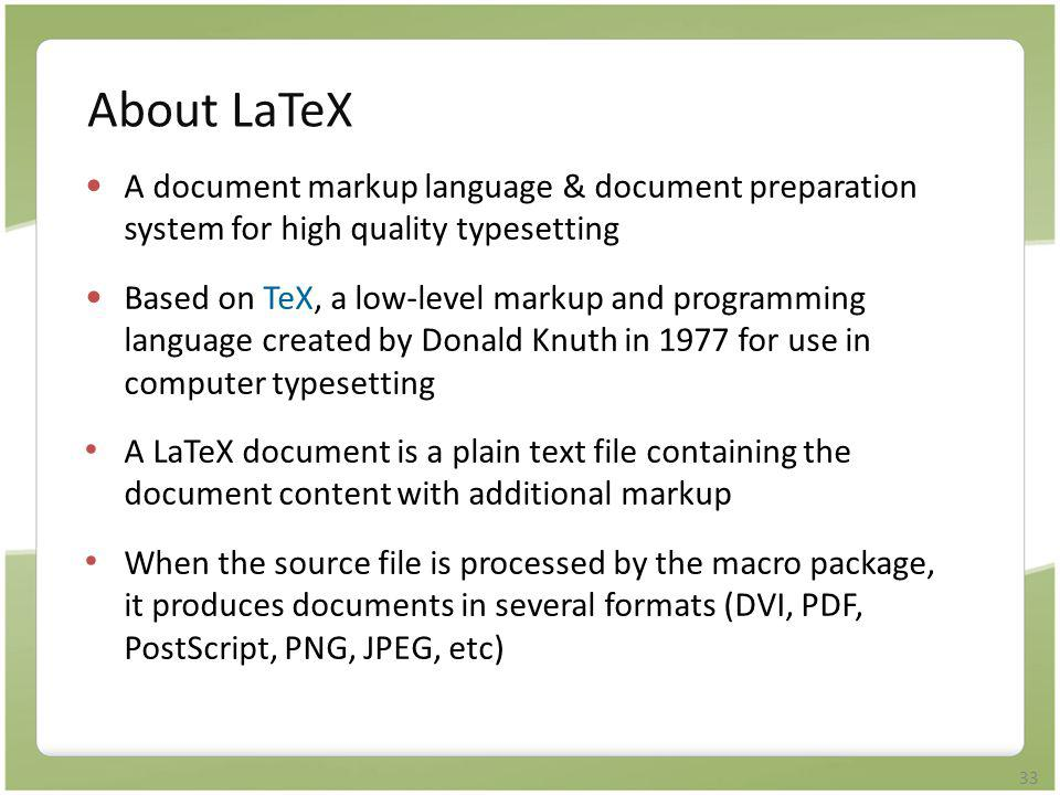 About LaTeX A document markup language & document preparation system for high quality typesetting.