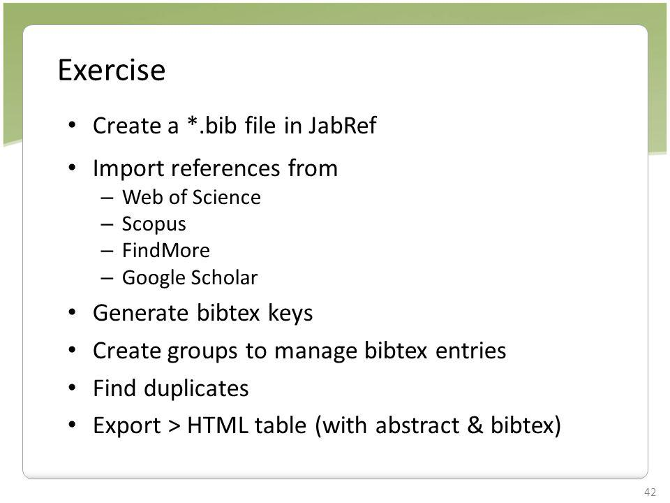 Exercise Create a *.bib file in JabRef Import references from