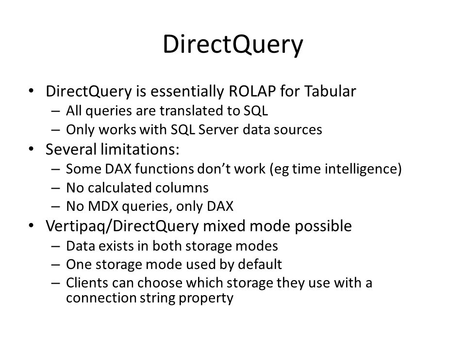 DirectQuery DirectQuery is essentially ROLAP for Tabular