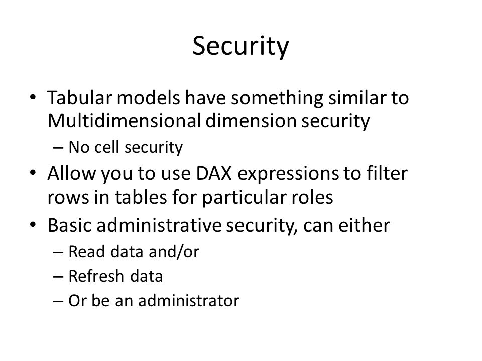 Security Tabular models have something similar to Multidimensional dimension security. No cell security.