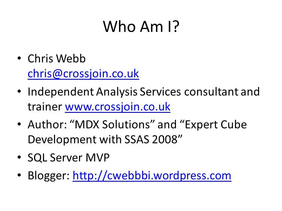 Who Am I Chris Webb chris@crossjoin.co.uk