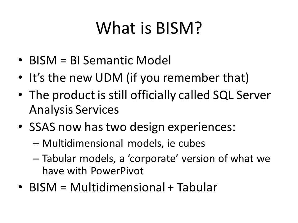 What is BISM BISM = BI Semantic Model