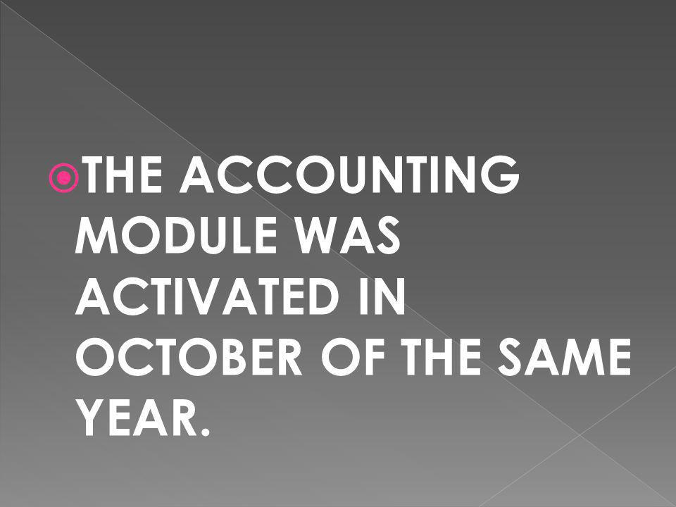 THE ACCOUNTING MODULE WAS ACTIVATED IN OCTOBER OF THE SAME YEAR.