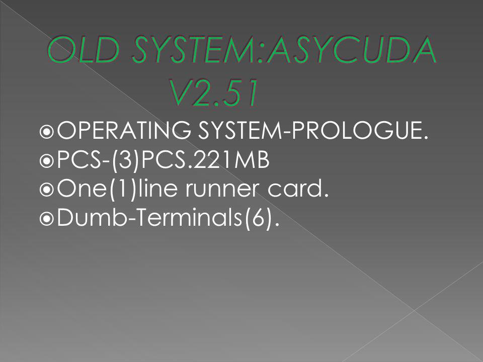 OLD SYSTEM:ASYCUDA V2.51 OPERATING SYSTEM-PROLOGUE. PCS-(3)PCS.221MB