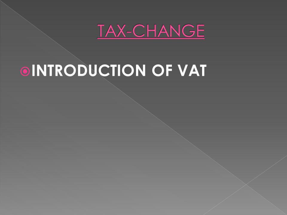 TAX-CHANGE INTRODUCTION OF VAT