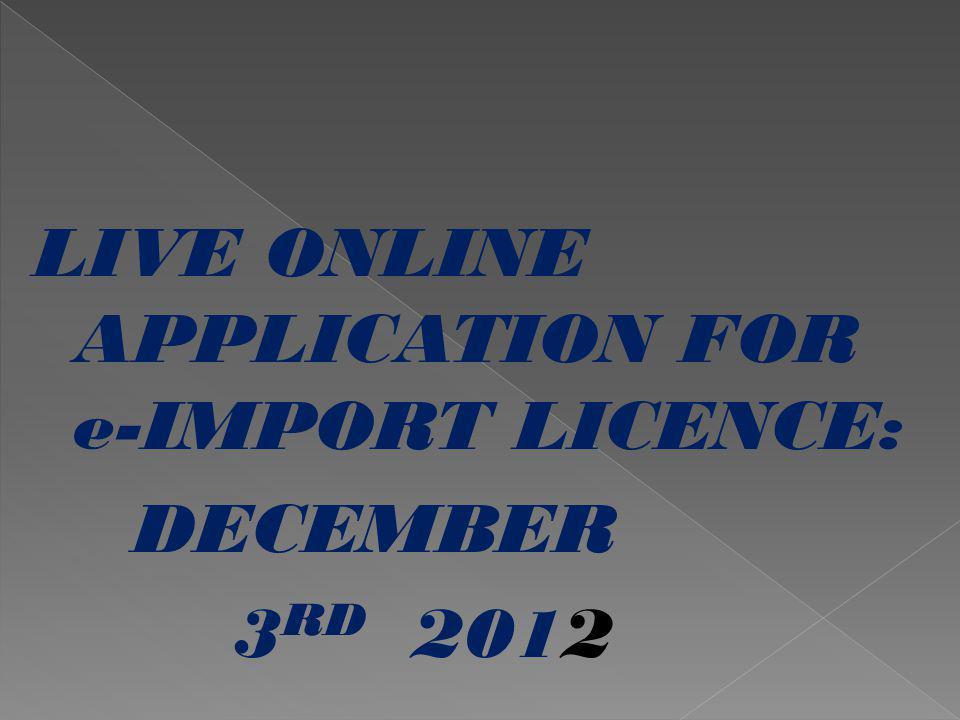 LIVE ONLINE APPLICATION FOR e-IMPORT LICENCE: DECEMBER 3RD 2012