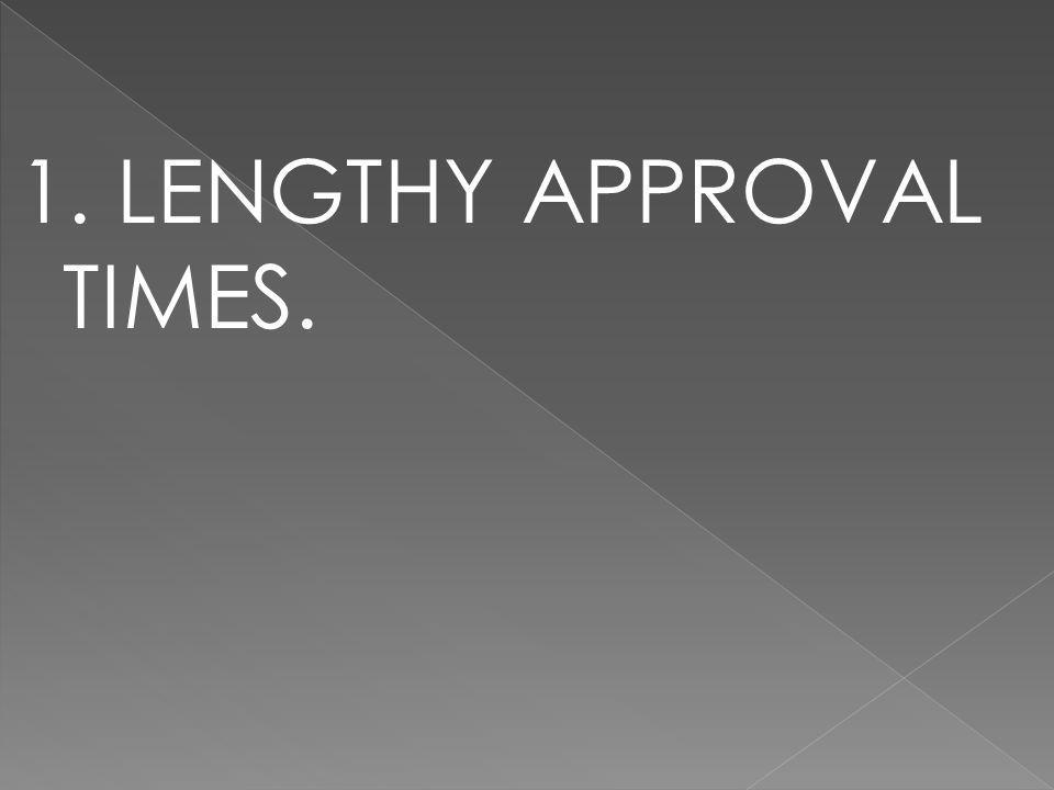 1. LENGTHY APPROVAL TIMES.