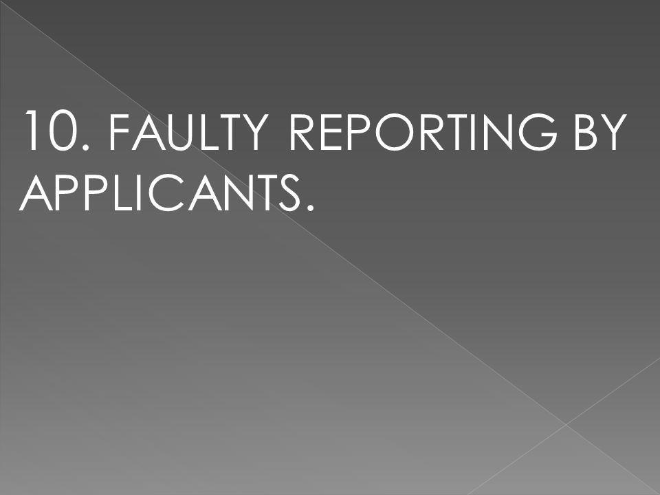 10. FAULTY REPORTING BY APPLICANTS.