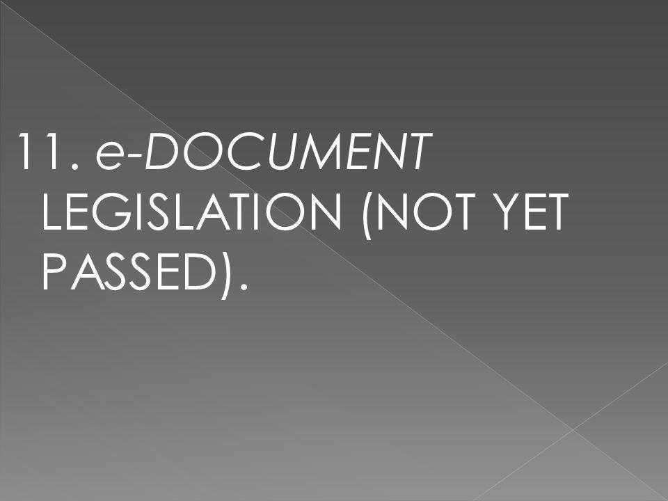 11. e-DOCUMENT LEGISLATION (NOT YET PASSED).