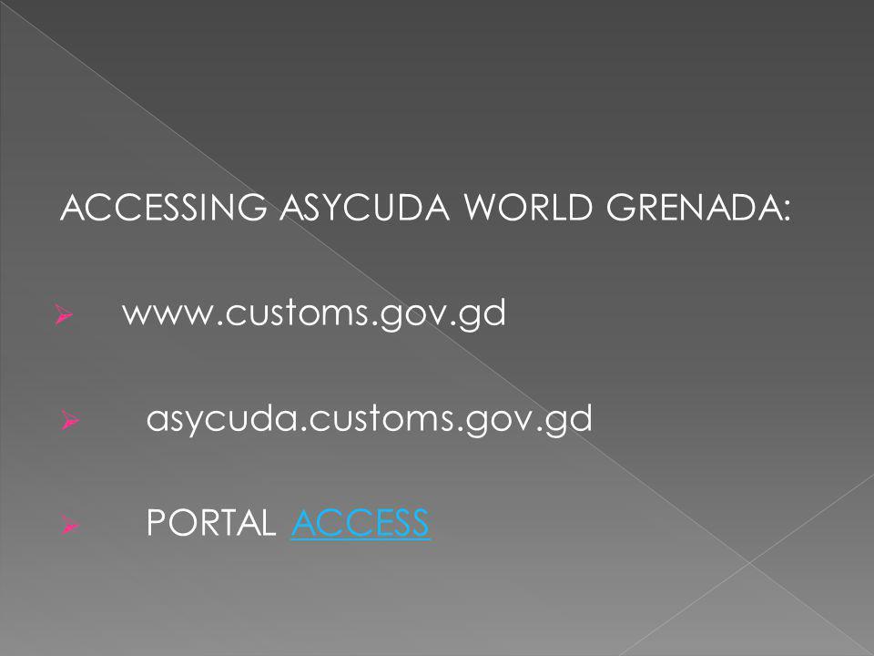 ACCESSING ASYCUDA WORLD GRENADA: