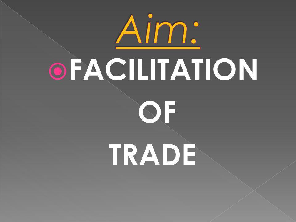 Aim: FACILITATION OF TRADE