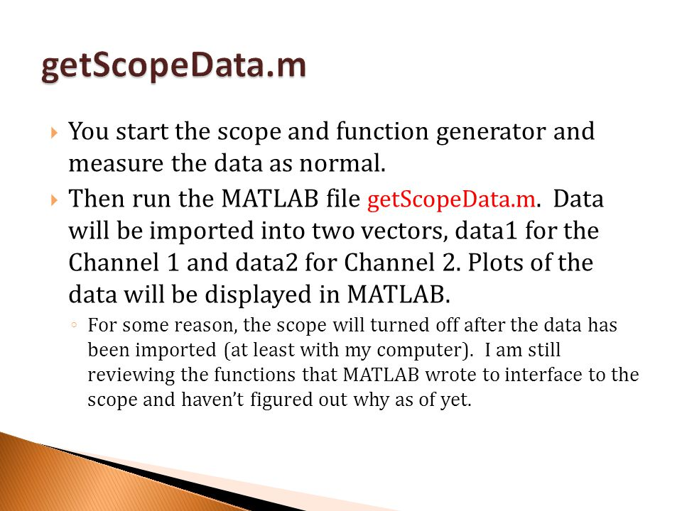 getScopeData.m You start the scope and function generator and measure the data as normal.