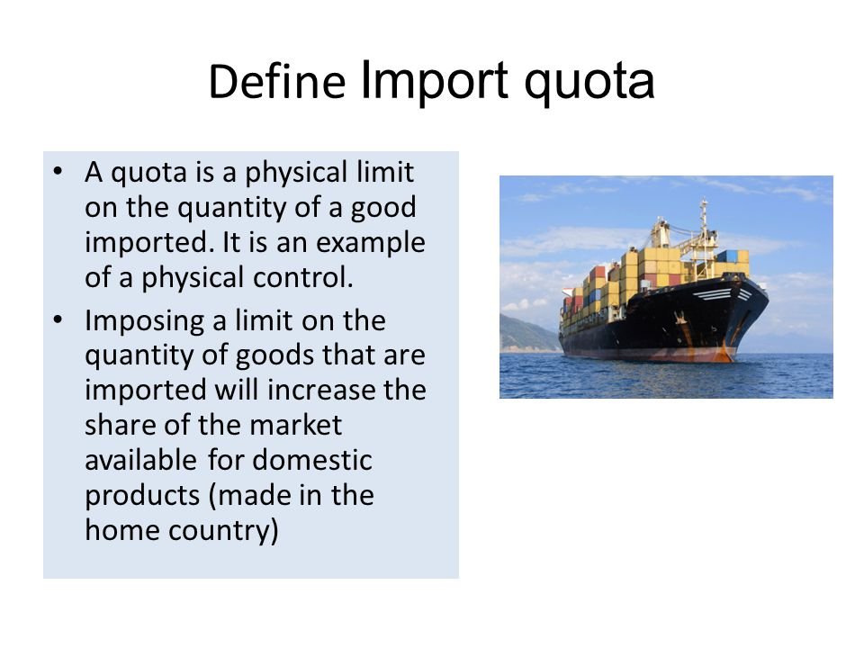 Define Import quota A quota is a physical limit on the quantity of a good imported. It is an example of a physical control.