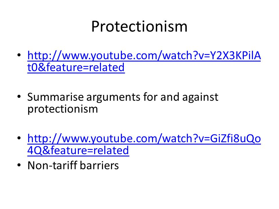 Protectionism http://www.youtube.com/watch v=Y2X3KPilAt0&feature=related. Summarise arguments for and against protectionism.