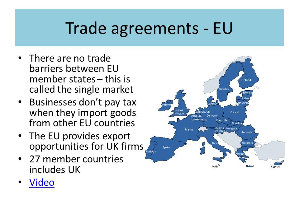 Trade agreements - EU There are no trade barriers between EU member states – this is called the single market.