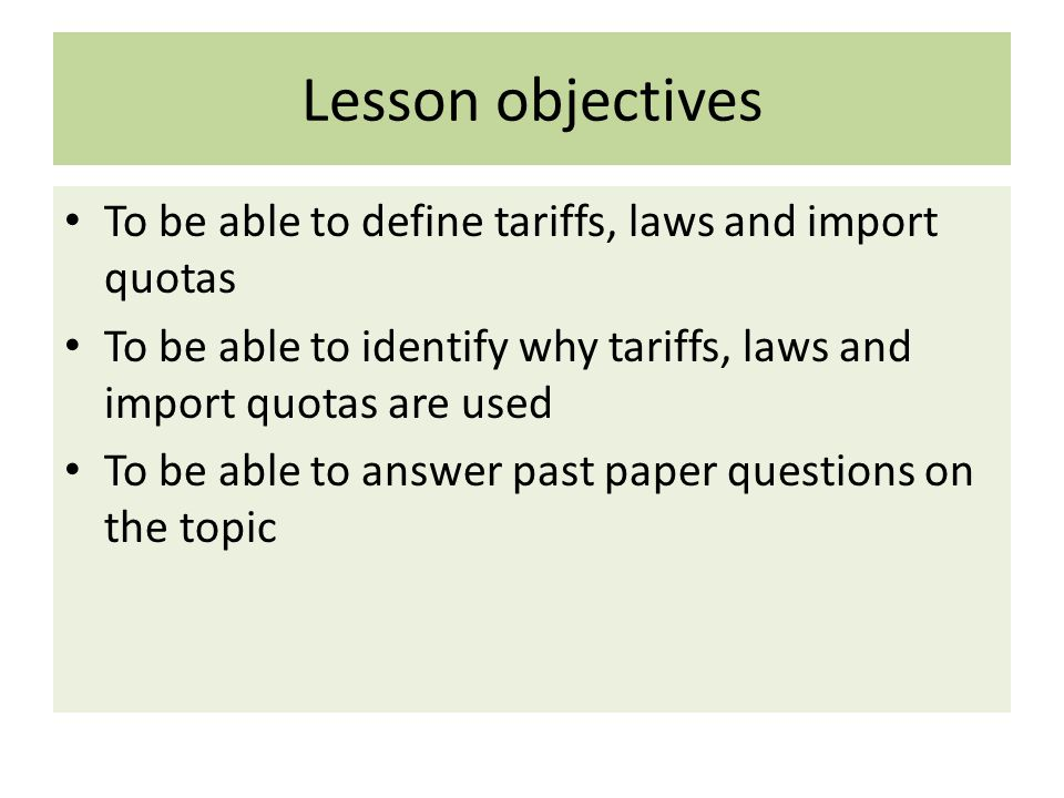 Lesson objectives To be able to define tariffs, laws and import quotas