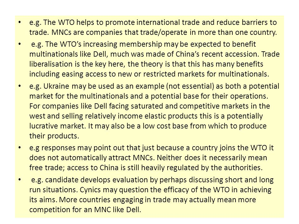 e.g. The WTO helps to promote international trade and reduce barriers to trade. MNCs are companies that trade/operate in more than one country.