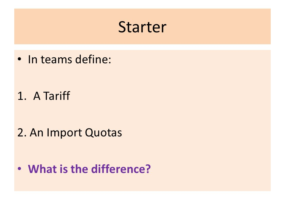 Starter In teams define: A Tariff 2. An Import Quotas