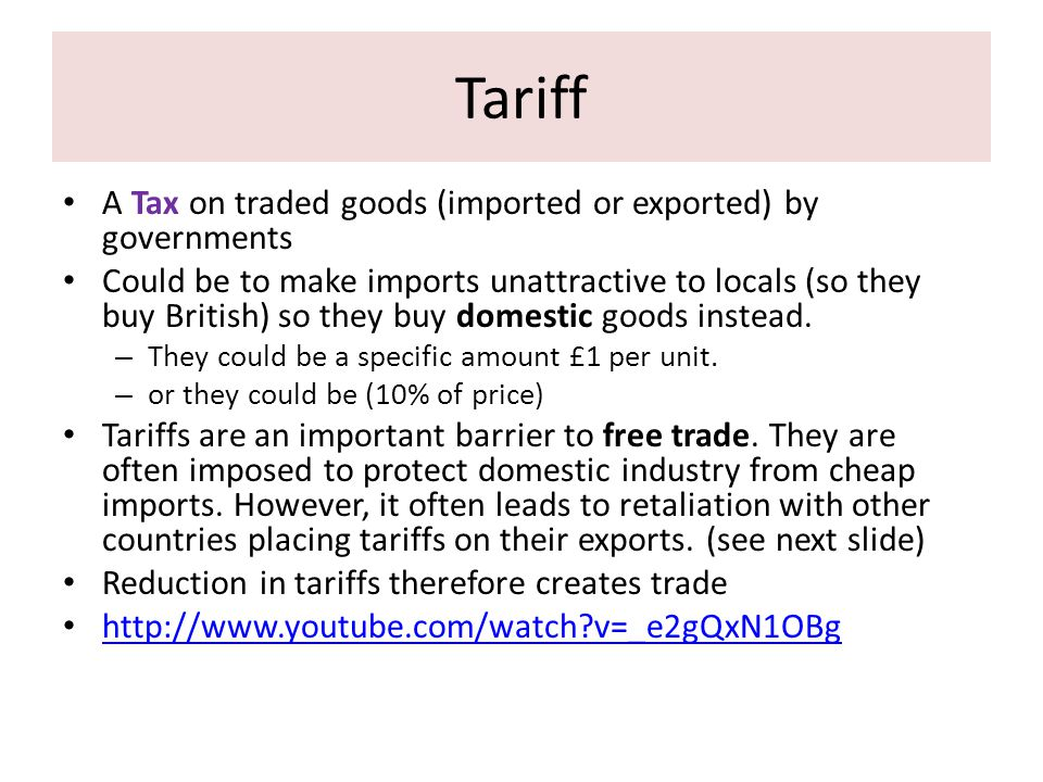 Tariff A Tax on traded goods (imported or exported) by governments