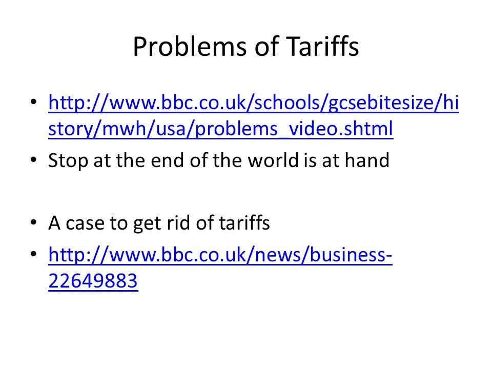 Problems of Tariffs http://www.bbc.co.uk/schools/gcsebitesize/history/mwh/usa/problems_video.shtml.