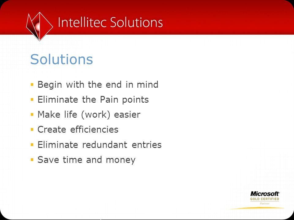 Solutions Begin with the end in mind Eliminate the Pain points