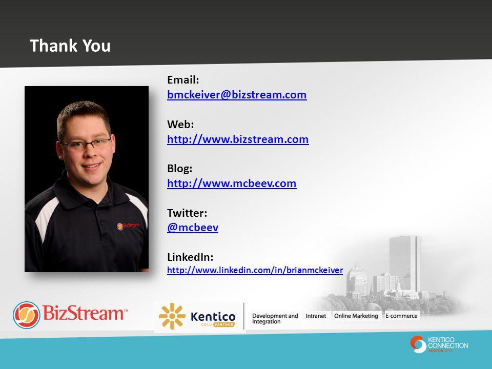 Thank You Email: bmckeiver@bizstream.com. Web: http://www.bizstream.com. Blog: http://www.mcbeev.com.