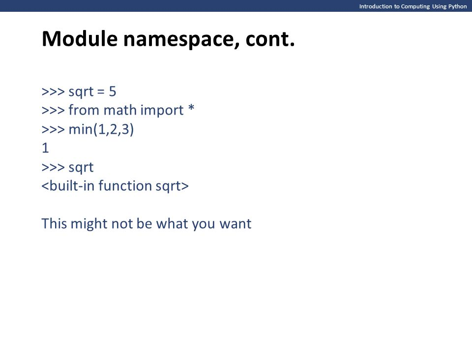 Module namespace, cont. >>> sqrt = 5