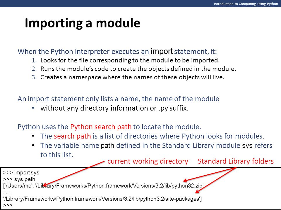 Importing a module Introduction to Computing Using Python. When the Python interpreter executes an import statement, it: