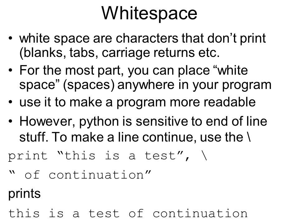 Whitespace white space are characters that don't print (blanks, tabs, carriage returns etc.
